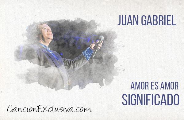 Significado de la canción Amor es amor Juan Gabriel.