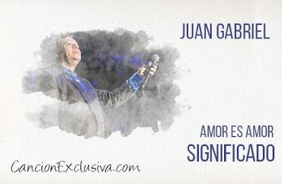 Amor es Amor Significado de la Canción Juan Gabriel