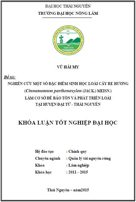 Nghiên cứu một số đặc điểm sinh học loài cây Re hương (Cinnamomum parthenoxylon (Jack.) Meisn.) làm cơ sở để bảo tồn và phát triển loài tại huyện Đại Từ tỉnh Thái nguyên