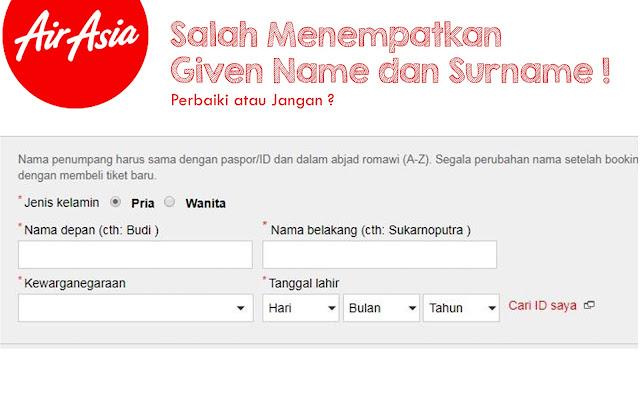 Salah Penempatan Given Name Saat Booking AirAsia, Perbaiki Atau Jangan ?