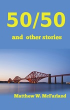 Fifty/Fifty and Other Stories by Matthew W. McFarland book cover