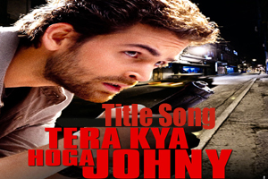 Tera Kya Hoga Johny (Title Song)