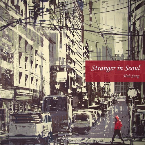 Sung Huh – Stranger In Seoul – Single