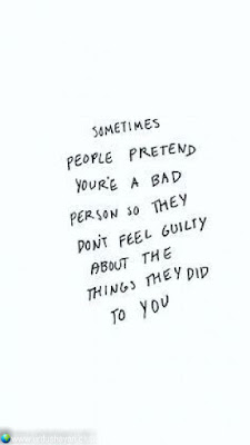 Sometimes  People Pretend  You're A Bad  Person So They  Don't Feel Guilty  About The  Things They Did  To You..!!  #motivationalquotes #inspirequotes   #quotes