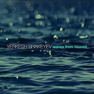Yerkesh Shakeyev - Waves from Heaven
