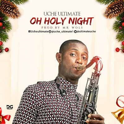 Music: Oh Holy Night [Sax Cover] – Uche Ultimate