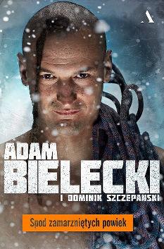 Książka Spod zamarzniętych powiek -  Adam Bielecki, Dominik Szczepański