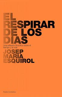 El respirar de los días : una reflexión filosófica sobre el tiempo y la vida / Josep M. Esquirol.