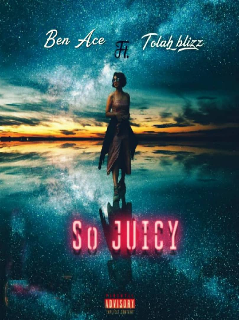 [Music] Ben Ace ft Tolah Blizz – So Juicy