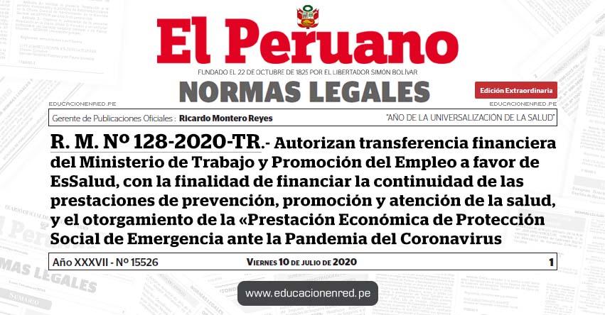 R. M. Nº 128-2020-TR.- Autorizan transferencia financiera del Ministerio de Trabajo y Promoción del Empleo a favor de EsSalud, con la finalidad de financiar la continuidad de las prestaciones de prevención, promoción y atención de la salud, y el otorgamiento de la «Prestación Económica de Protección Social de Emergencia ante la Pandemia del Coronavirus COVID-19»