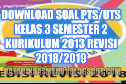 Download Soal PTS/UTS Kelas 3 Semester 2 Kurikulum 2013 Revisi 2018/2019