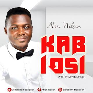 MUSIC: Aben Nelson - Kabiosi ||@abrahambenelson