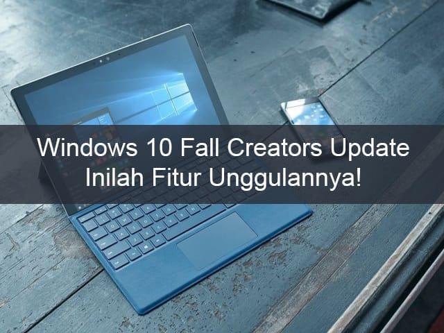 Daftar Fitur Unggulan yang akan Hadir di Windows 10 Fall Creators Update 1