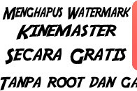 Tips Ampuh Menghapus Watermark Kinemaster Tanpa Bayar