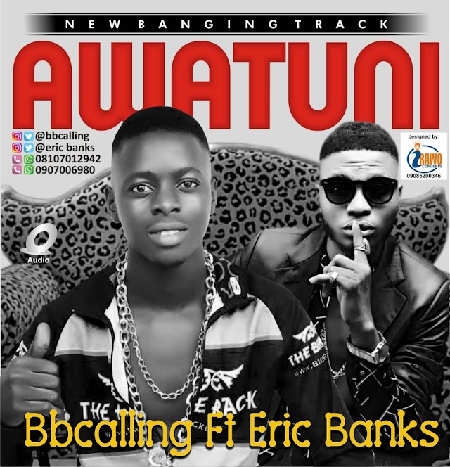 Music: BB Calling ft Ericbanks - Awatuni
