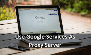 How to access blocked content using Google as a proxy server