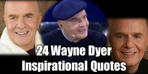 Top 24 Wayne Dyer Inspirational Quotes To Reach Your Best Self