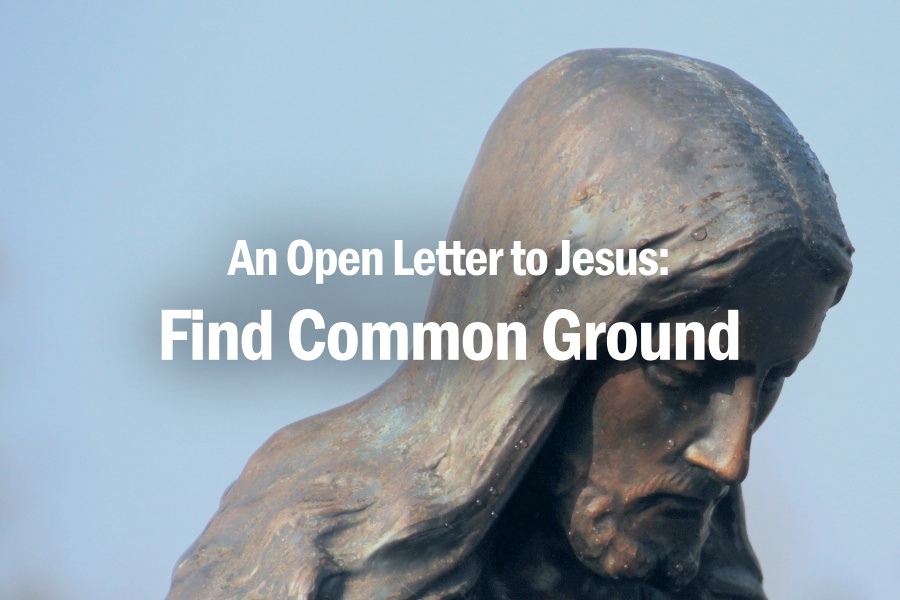 An Open Letter to Jesus: Find Common Ground