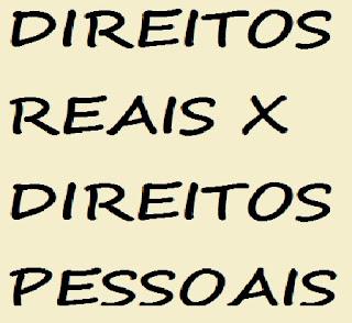 DIREITOS REAIS X DIREITOS PESSOAIS