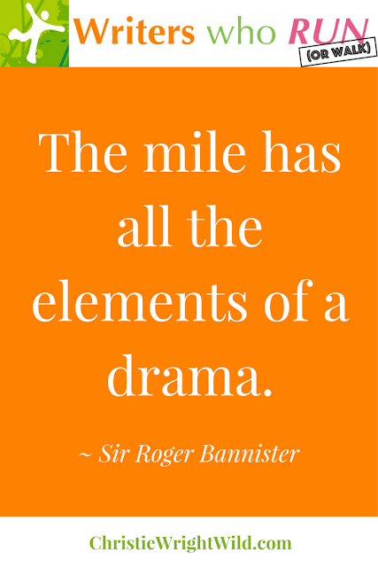 """The mile has all the elements of a drama."" ~ Sir Roger Bannister 