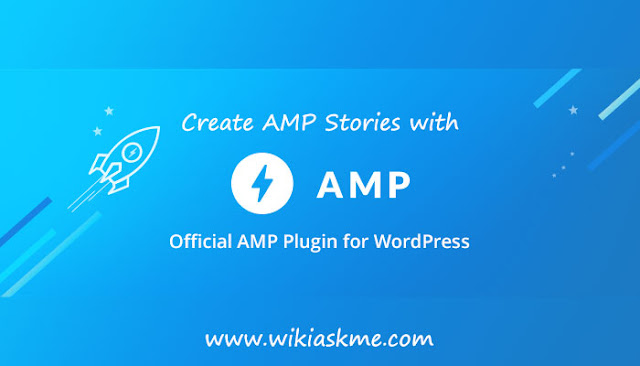 Now Official AMP Plugin for WordPress Supports AMP Stories: Wikiaskme