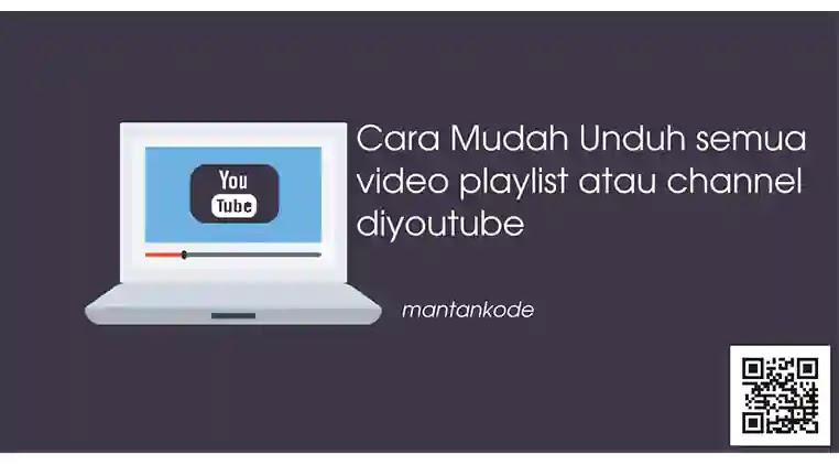 Cara Mudah Unduh semua video Playlist atau Channel YouTube