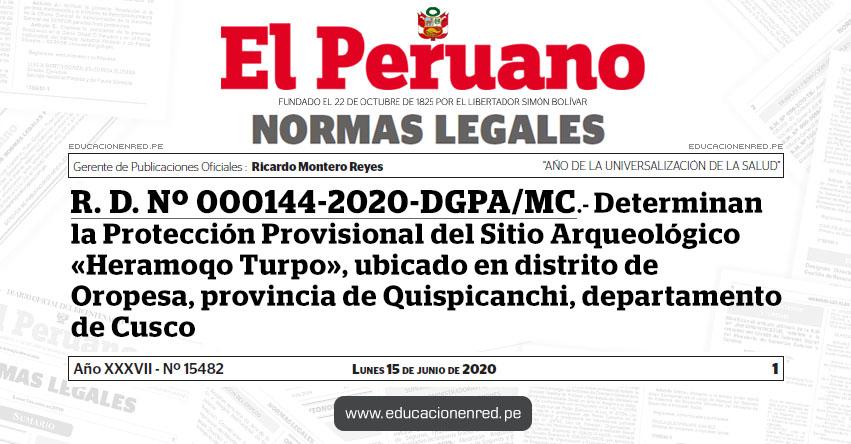 R. D. Nº 000144-2020-DGPA/MC.- Determinan la Protección Provisional del Sitio Arqueológico «Heramoqo Turpo», ubicado en distrito de Oropesa, provincia de Quispicanchi, departamento de Cusco