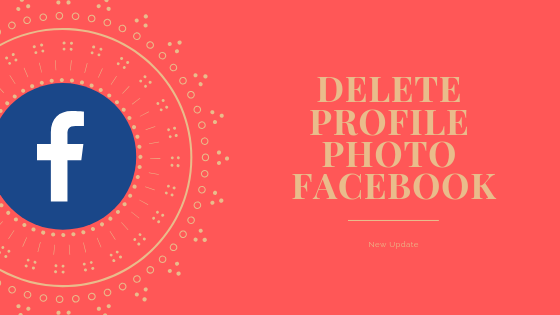 How To Delete A Profile Picture On Facebook<br/>