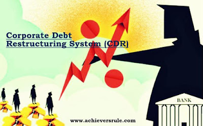 CDR System - Corporate Debt Restructuring System for IBPS PO, IBPS CLERK, INSURANCE EXAMS, RRB OFFICER SCALE 1, RRB ASSISTANT, SBI PO, SBI CLERK