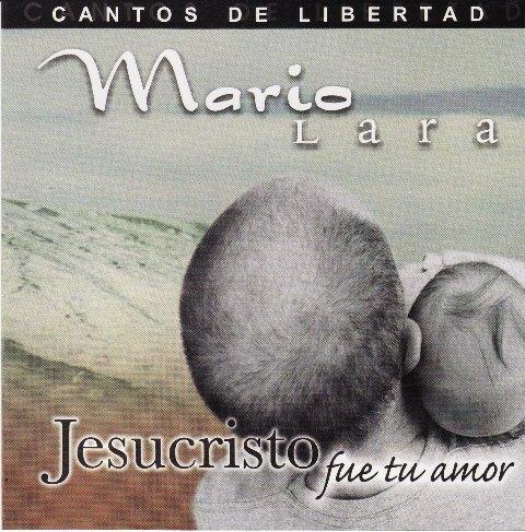 Mario Lara-Jesucristo Fue Tu Amor-