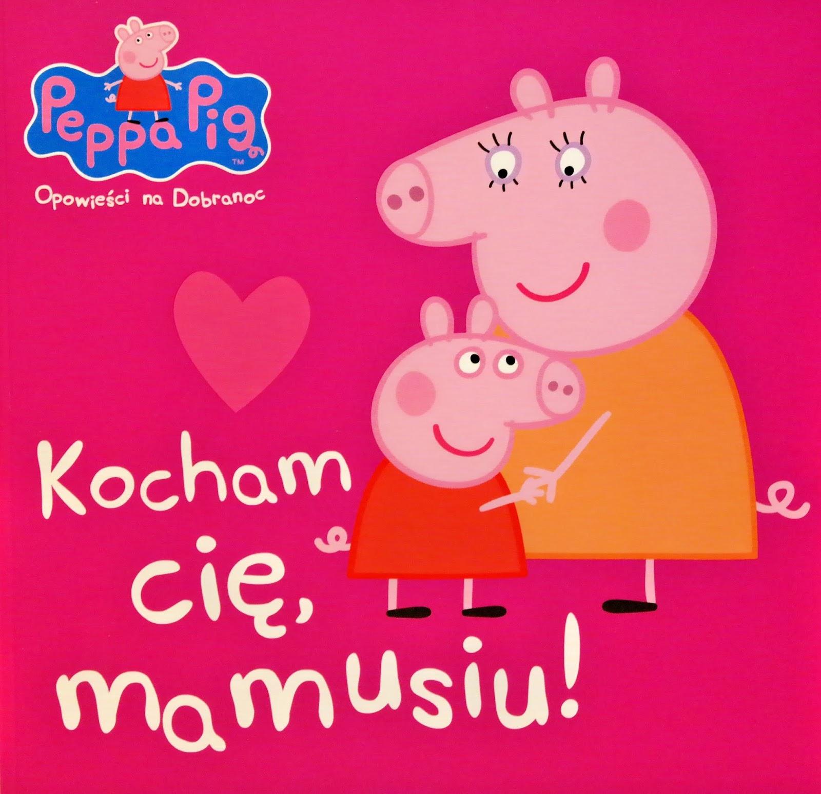 świnka peppa kocham cie mamusiu