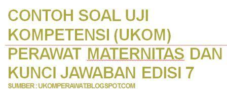 Contoh Soal Uji Kompetensi Ukom Perawat Maternitas Dan Kunci Jawaban Edisi 7 Ukom Perawat