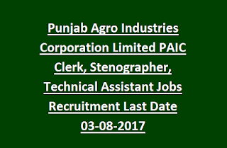 Punjab Agro Industries Corporation Limited PAIC Clerk, Stenographer, Technical Assistant Jobs Recruitment Last Date 03-08-2017