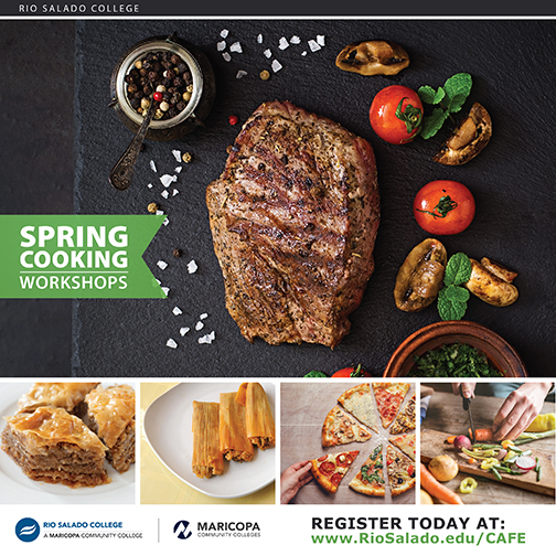 Flyer for Spring Cooking Workshops featuring a variety of dishes like grilled steak, tamales and pizza.  Rio Salado and Maricopa Community Colleges logos.  Register today at: www.RioSalado.edu/CAFE