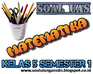 Soal UAS Matematika Kelas 5 Semester 1 KTSP