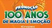 Promoção Kinoplex 100 Anos de Magia e Emoção kinoplex.com.br/promo100anos