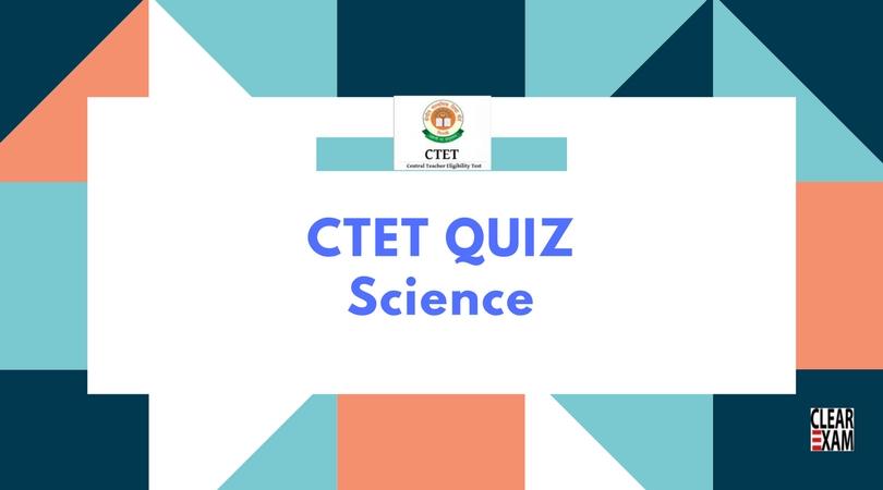 CTET Exam Quiz on Science