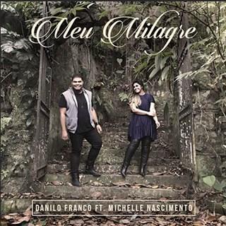 Baixar Meu Milagre Danilo Franco ft. Michelle Nascimento Mp3 Gratis