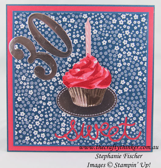 Stampin Up, #thecraftythinker, Sweet Cupcake, 30th Birthday card, Stampin Up Australia Demonstrator, Stephanie Fischer, Sydney NSW