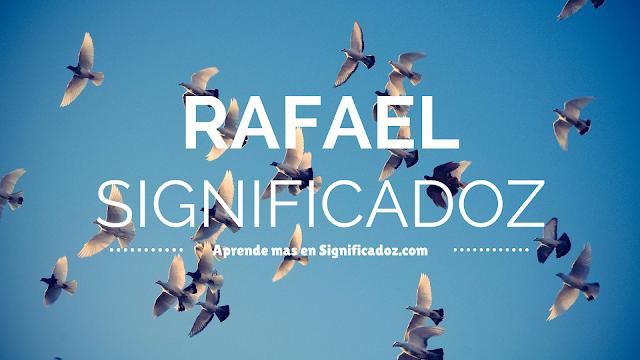 Significado y origen del Nombre Rafael ¿Que Significa?