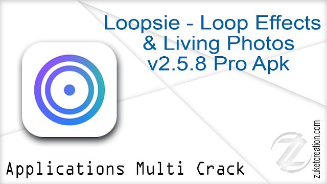 Loopsie – Loop Effects & Living Photos v2.5.8 Pro Apk
