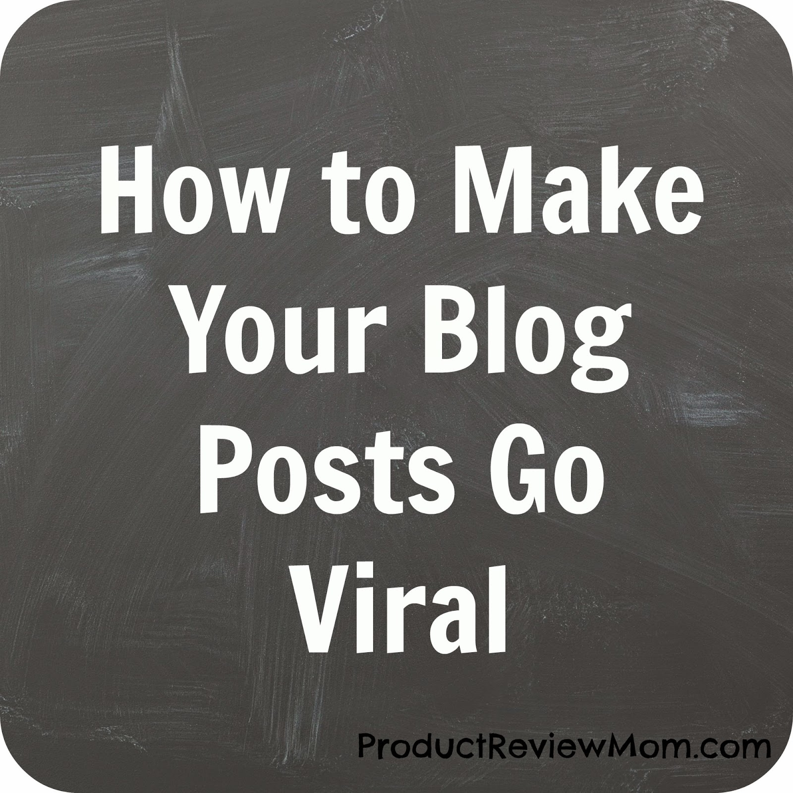 How to Make Your Blog Posts Go Viral  via www.productreviewmom.com