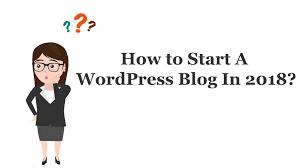WordPress Blogging : How To Start A WordPress Blog (2018)
