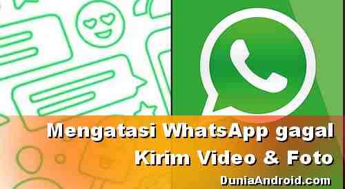 Tidak bisa kirim Video dan Foto di WhatsApp