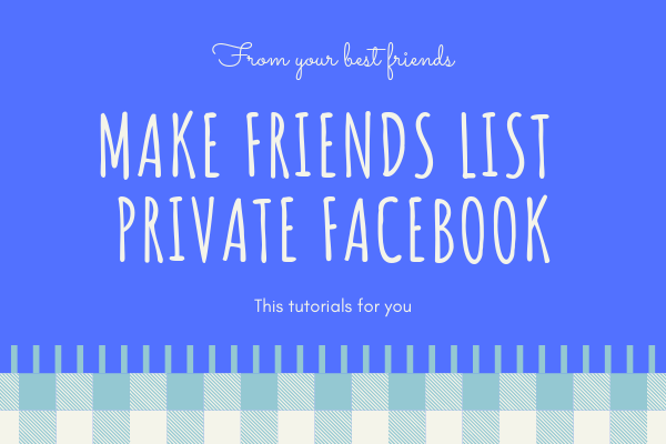 How To Make Friends List Private On Facebook<br/>