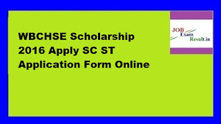 WBCHSE Scholarship 2016 Apply SC ST Application Form Online