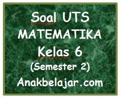 Soal UTS matematika semester 2 kelas 6 SD tahun 2016