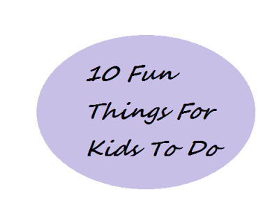 fun things for kids