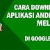 Cara Download Aplikasi Android Melalui PC di Google Play