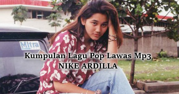 100 Lagu Pop Lawas Terbaik Mp3 Spesial Nike Ardilla Full Album Rar, Nike Ardilla, Pop, Lagu Lawas,